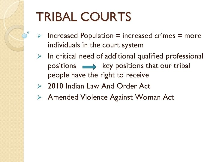 TRIBAL COURTS Increased Population = increased crimes = more individuals in the court system