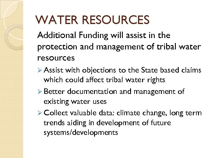 WATER RESOURCES Additional Funding will assist in the protection and management of tribal water