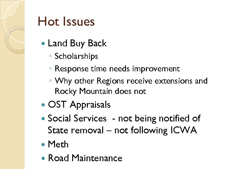 Hot Issues Land Buy Back ◦ Scholarships ◦ Response time needs improvement ◦ Why