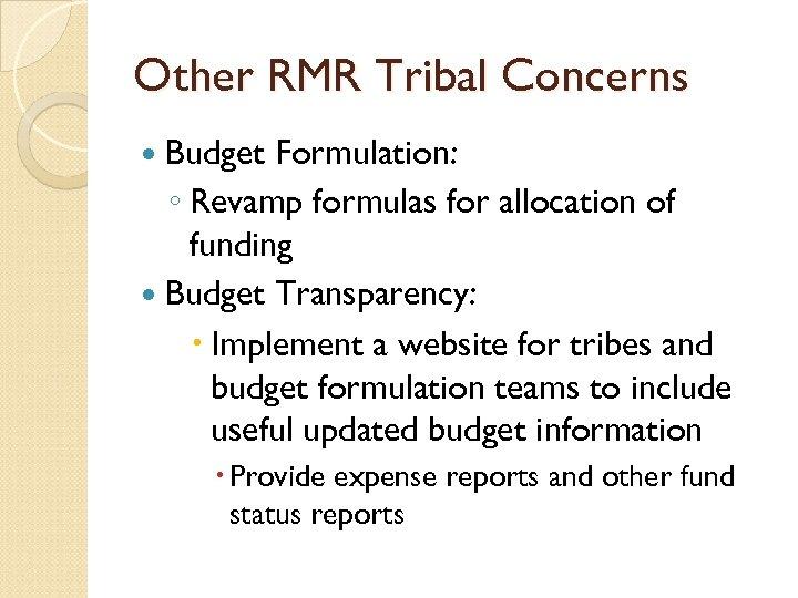 Other RMR Tribal Concerns Budget Formulation: ◦ Revamp formulas for allocation of funding Budget