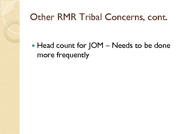 Other RMR Tribal Concerns, cont. Head count for JOM – Needs to be done