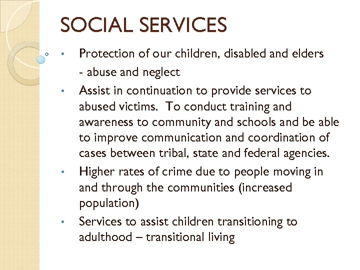 SOCIAL SERVICES • • Protection of our children, disabled and elders - abuse and