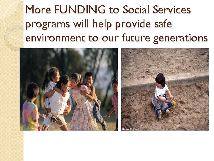 More FUNDING to Social Services programs will help provide safe environment to our future
