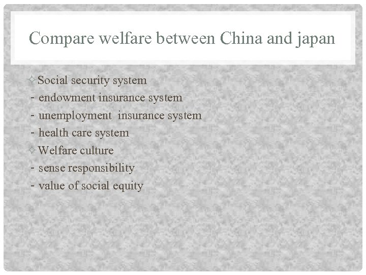 Compare welfare between China and japan Social security system -endowment insurance system -unemployment insurance