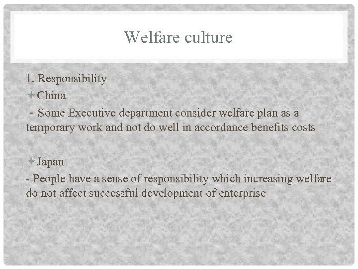 Welfare culture 1. Responsibility China -Some Executive department consider welfare plan as a temporary