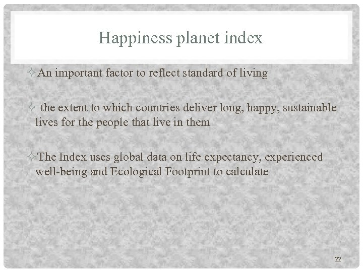 Happiness planet index An important factor to reflect standard of living the extent to
