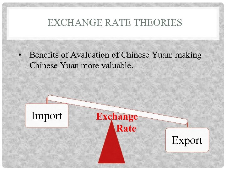 EXCHANGE RATE THEORIES • Benefits of Avaluation of Chinese Yuan: making Chinese Yuan more