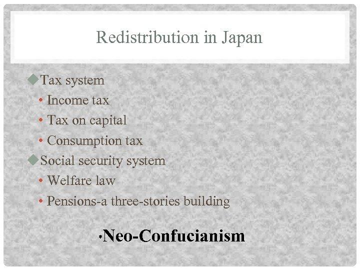 Redistribution in Japan u. Tax system • Income tax • Tax on capital •
