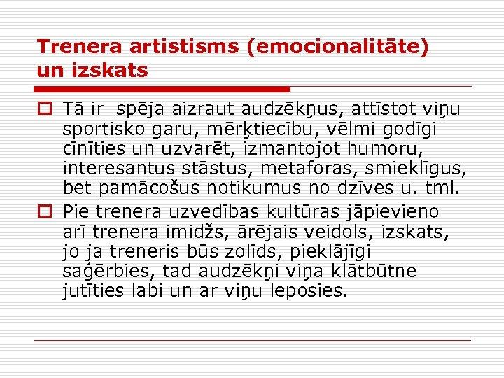 Trenera artistisms (emocionalitāte) un izskats o Tā ir spēja aizraut audzēkņus, attīstot viņu sportisko
