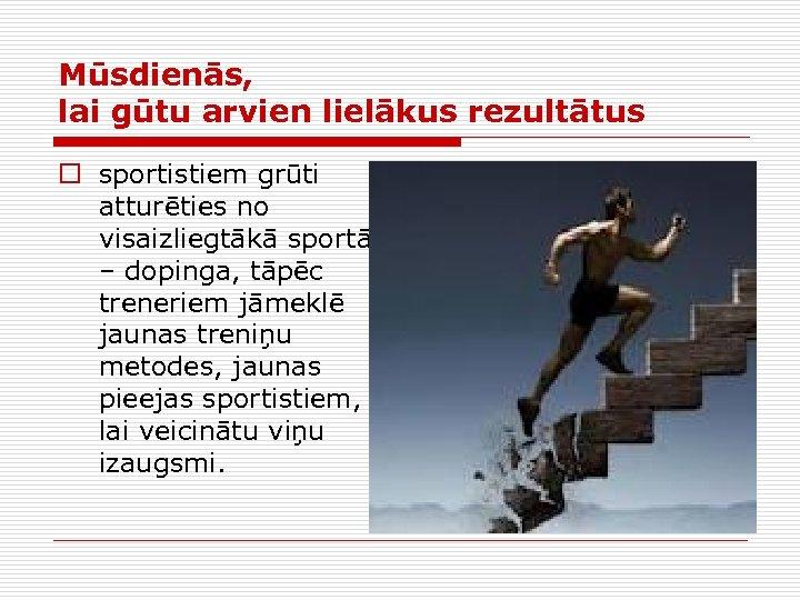 Mūsdienās, lai gūtu arvien lielākus rezultātus o sportistiem grūti atturēties no visaizliegtākā sportā –
