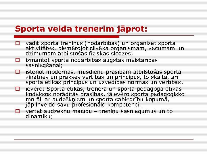 Sporta veida trenerim jāprot: o o o vadīt sporta treniņus (nodarbības) un organizēt sporta