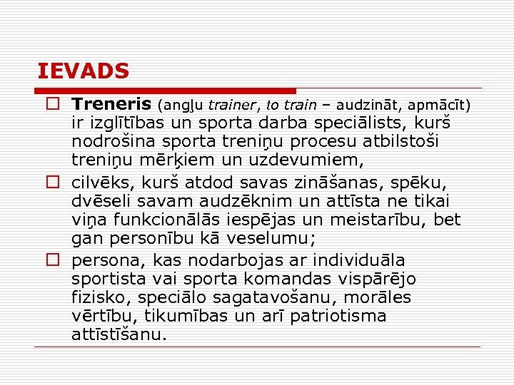 IEVADS o Treneris (angļu trainer, to train – audzināt, apmācīt) ir izglītības un sporta
