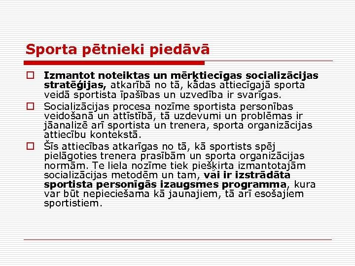 Sporta pētnieki piedāvā o Izmantot noteiktas un mērķtiecīgas socializācijas stratēģijas, atkarībā no tā, kādas
