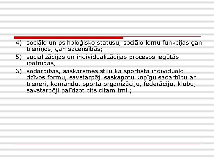 4) sociālo un psiholoģisko statusu, sociālo lomu funkcijas gan treniņos, gan sacensībās; 5) socializācijas