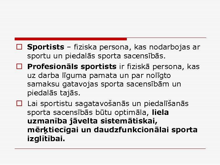 o Sportists – fiziska persona, kas nodarbojas ar sportu un piedalās sporta sacensībās. o