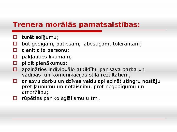 Trenera morālās pamatsaistības: turēt solījumu; būt godīgam, patiesam, labestīgam, tolerantam; cienīt cita personu; pakļauties