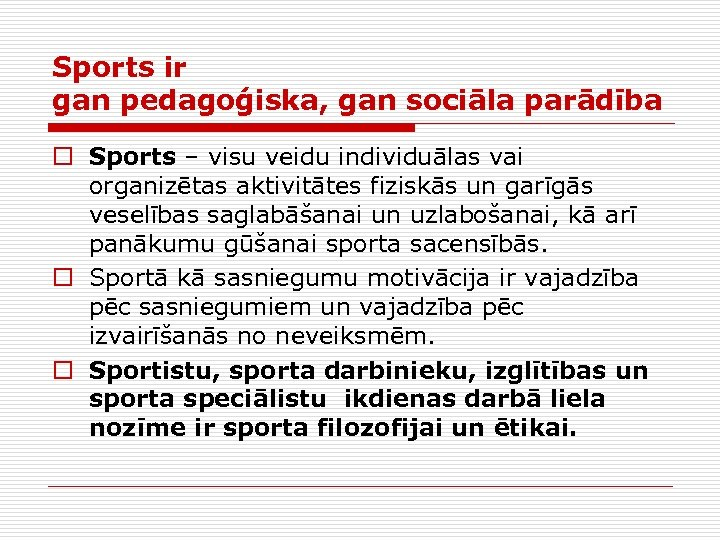 Sports ir gan pedagoģiska, gan sociāla parādība o Sports – visu veidu individuālas vai