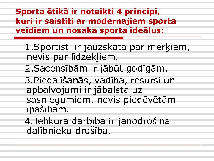 Sporta ētikā ir noteikti 4 principi, kuri ir saistīti ar modernajiem sporta veidiem un