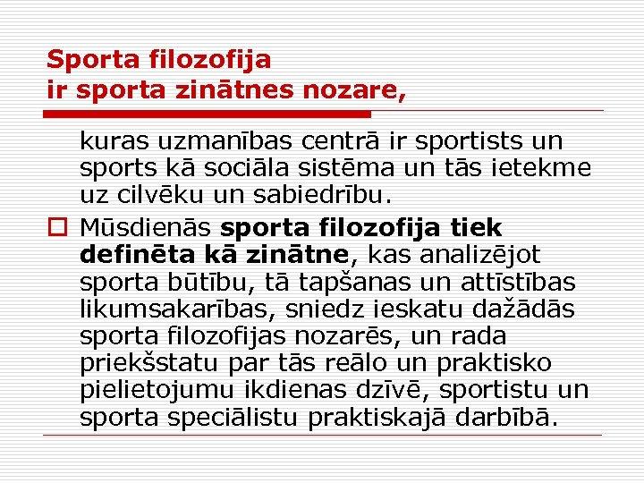 Sporta filozofija ir sporta zinātnes nozare, kuras uzmanības centrā ir sportists un sports kā