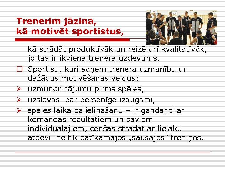 Trenerim jāzina, kā motivēt sportistus, o Ø Ø Ø kā strādāt produktīvāk un reizē