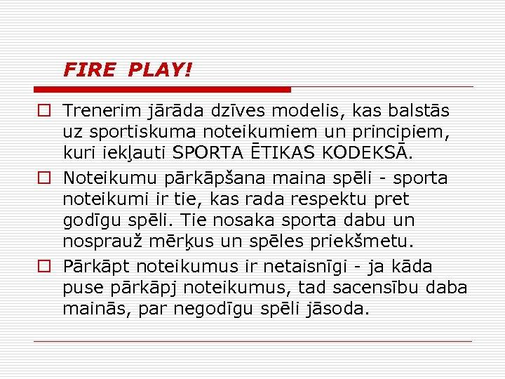 FIRE PLAY! o Trenerim jārāda dzīves modelis, kas balstās uz sportiskuma noteikumiem un