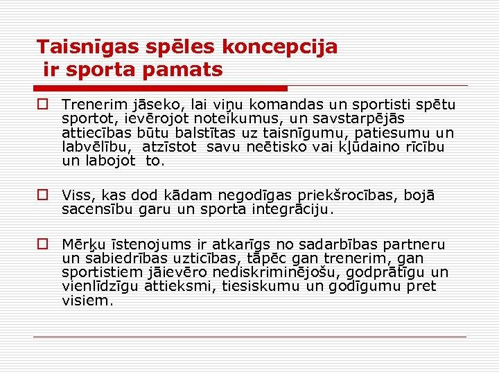 Taisnīgas spēles koncepcija ir sporta pamats o Trenerim jāseko, lai viņu komandas un sportisti