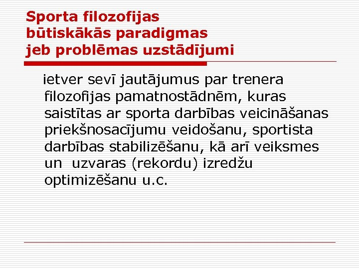 Sporta filozofijas būtiskākās paradigmas jeb problēmas uzstādījumi ietver sevī jautājumus par trenera filozofijas pamatnostādnēm,