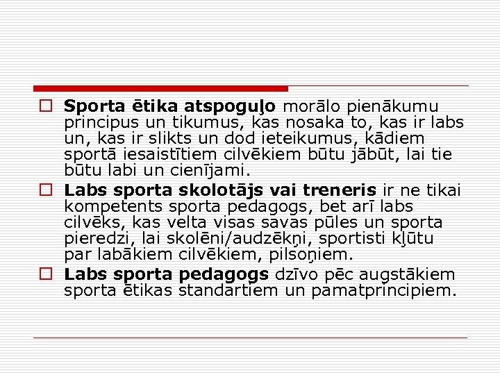 o Sporta ētika atspoguļo morālo pienākumu principus un tikumus, kas nosaka to, kas ir