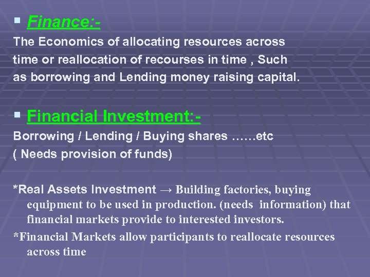 § Finance: The Economics of allocating resources across time or reallocation of recourses in