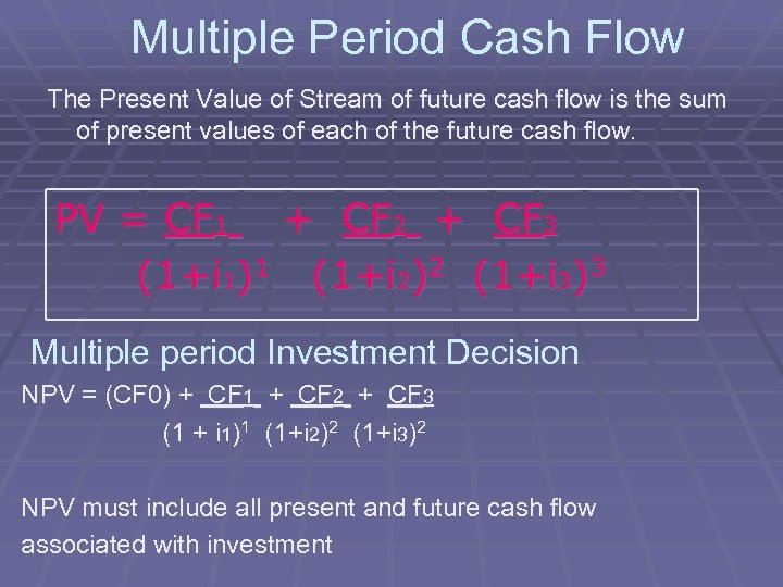 Multiple Period Cash Flow The Present Value of Stream of future cash flow is