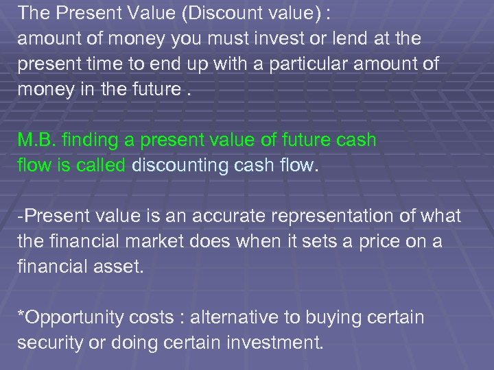 The Present Value (Discount value) : amount of money you must invest or lend