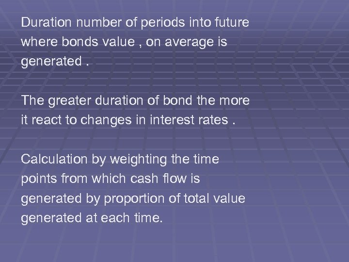 Duration number of periods into future where bonds value , on average is generated.