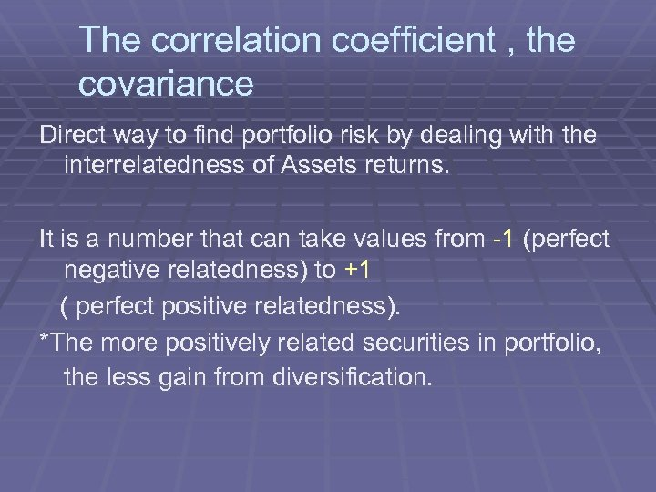 The correlation coefficient , the covariance Direct way to find portfolio risk by dealing