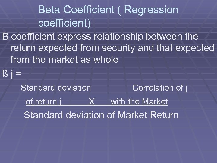 Beta Coefficient ( Regression coefficient) B coefficient express relationship between the return expected from