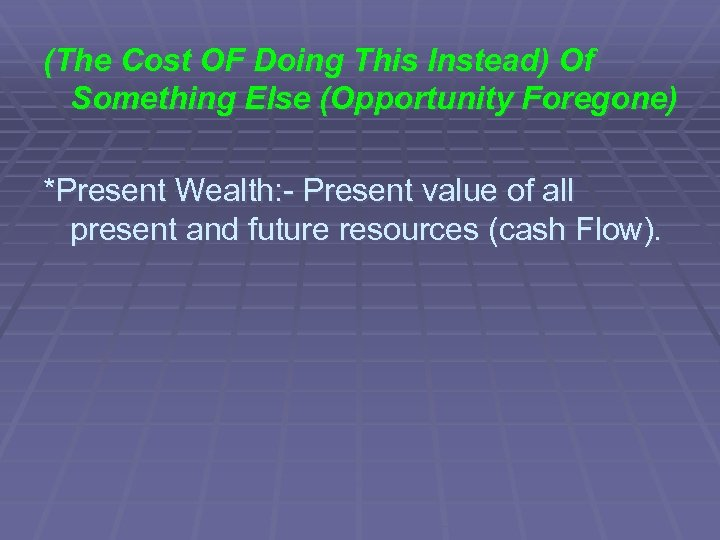 (The Cost OF Doing This Instead) Of Something Else (Opportunity Foregone) *Present Wealth: -