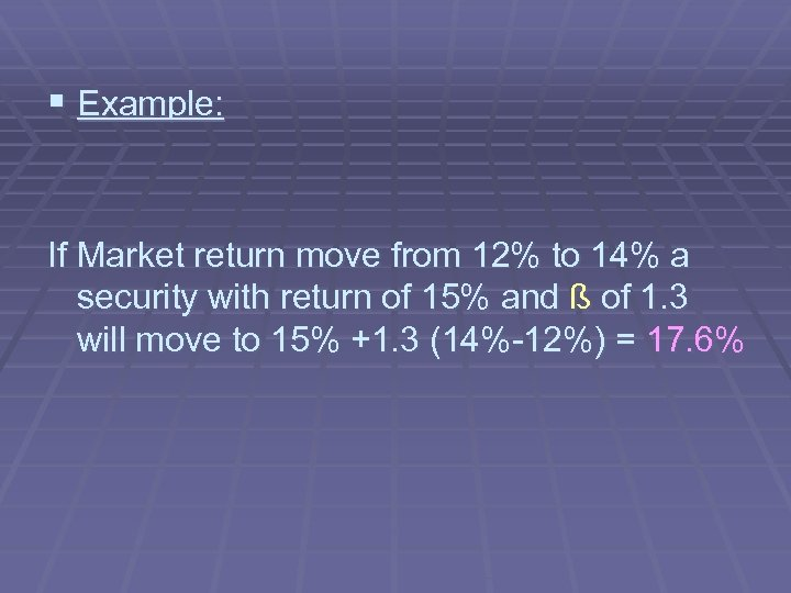 § Example: If Market return move from 12% to 14% a security with return