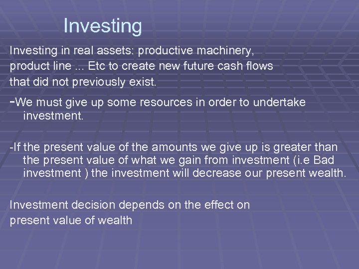 Investing in real assets: productive machinery, product line. . . Etc to create new