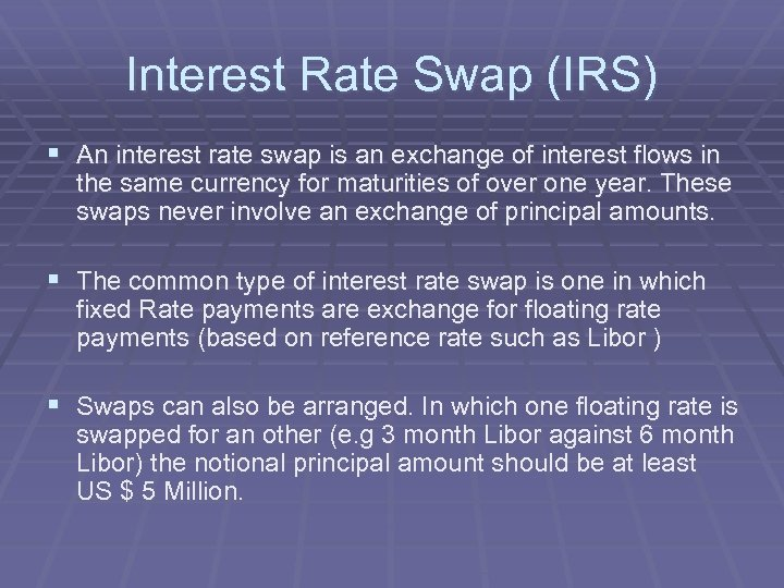 Interest Rate Swap (IRS) § An interest rate swap is an exchange of interest