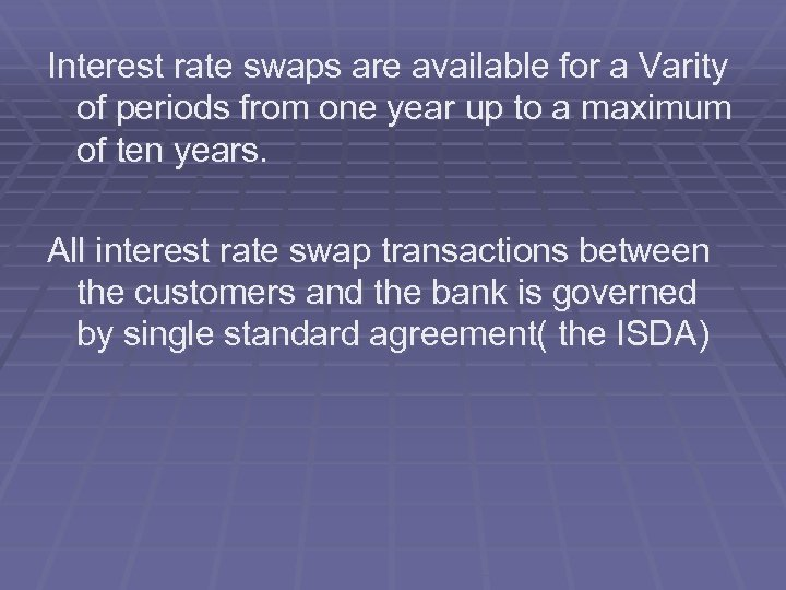 Interest rate swaps are available for a Varity of periods from one year up