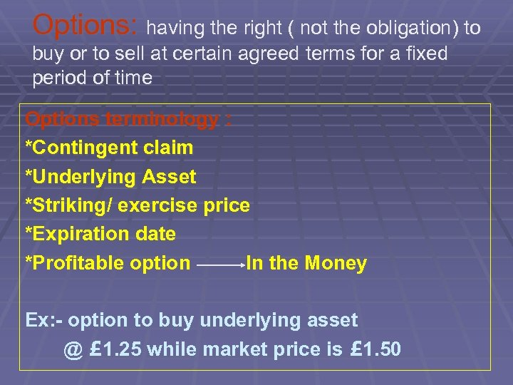 Options: having the right ( not the obligation) to buy or to sell at