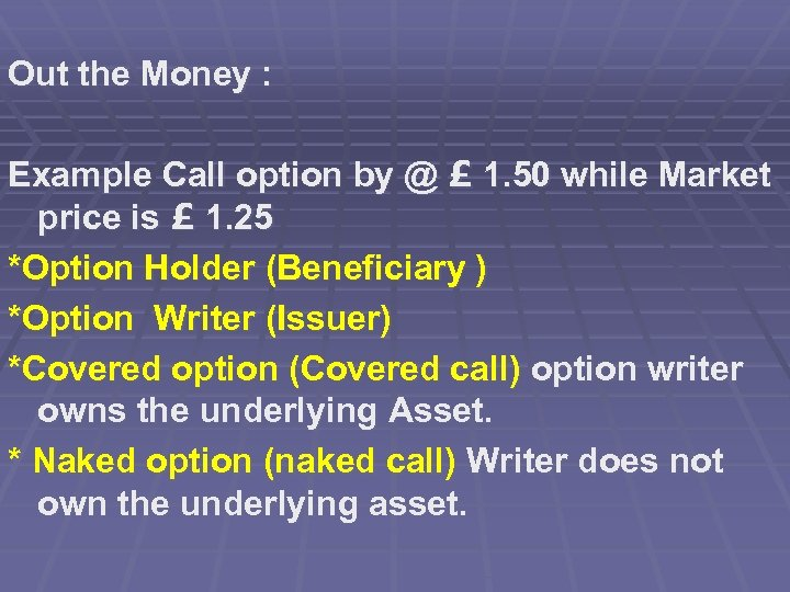 Out the Money : Example Call option by @ £ 1. 50 while Market
