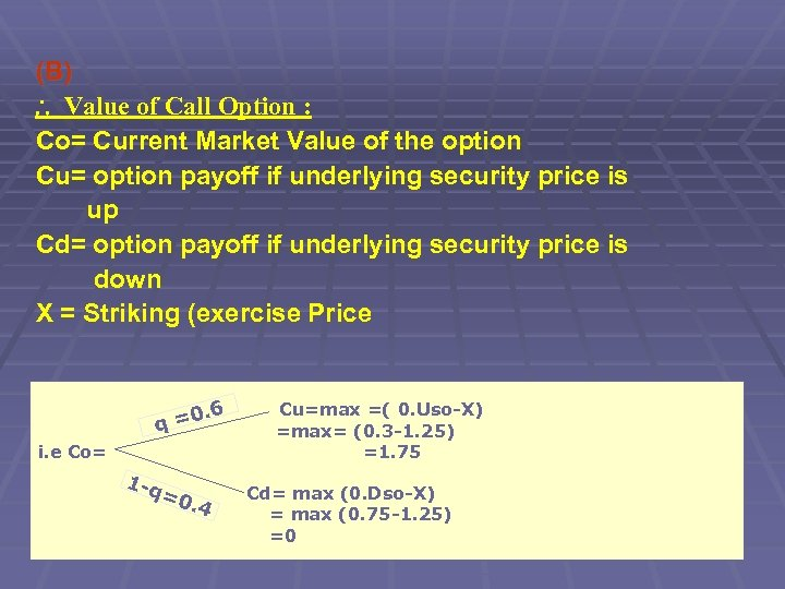 (B) ∴ Value of Call Option : Co= Current Market Value of the option