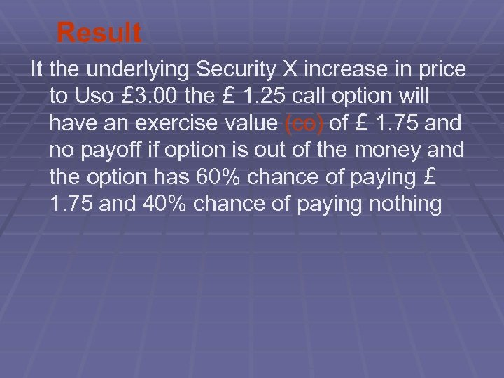 Result It the underlying Security X increase in price to Uso £ 3. 00