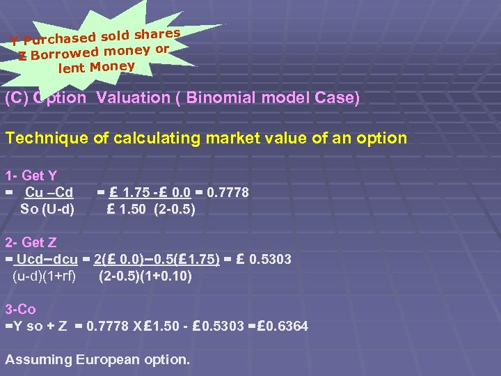 shares Y Purchased sold y or Z Borrowed mone lent Money (C) Option Valuation