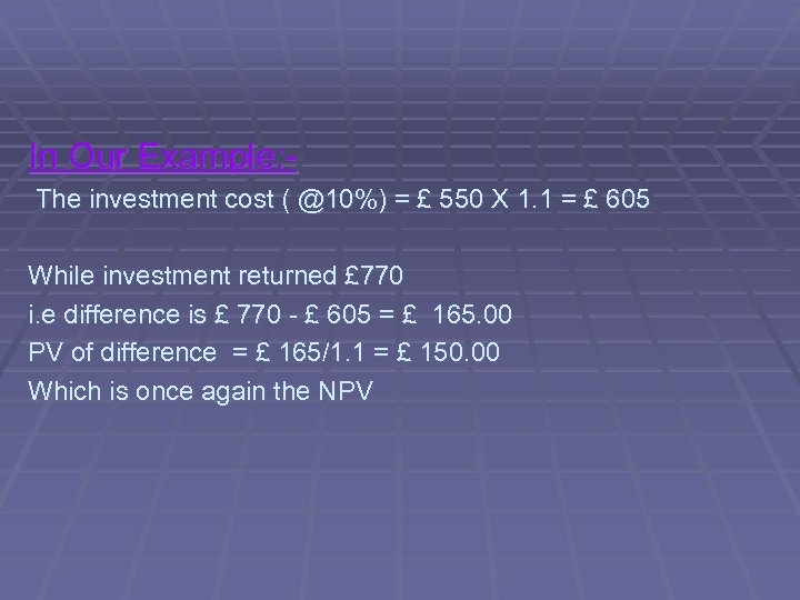 In Our Example: The investment cost ( @10%) = £ 550 X 1. 1