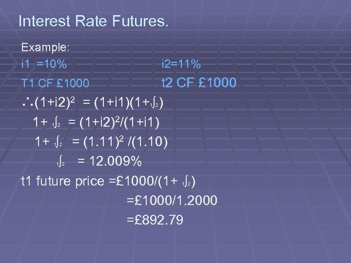 Interest Rate Futures. Example: i 1 =10% i 2=11% t 2 CF £ 1000
