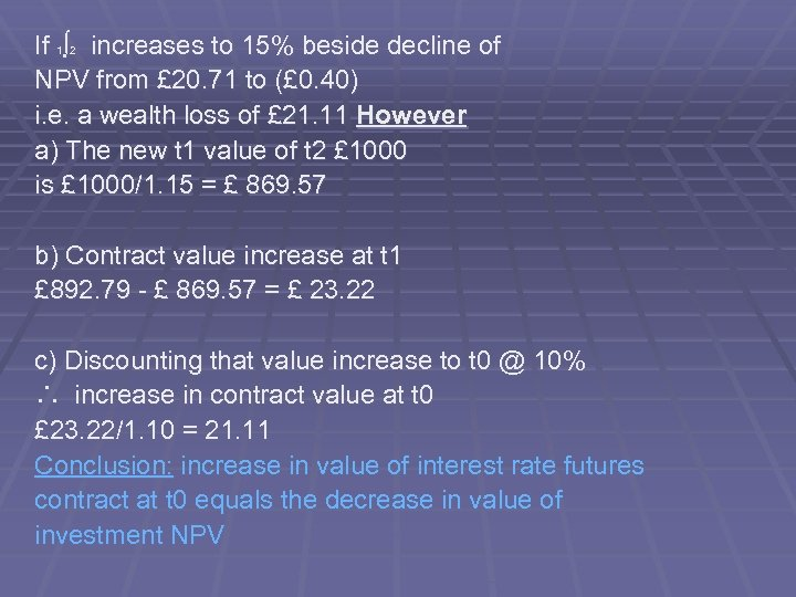 If 1∫ 2 increases to 15% beside decline of NPV from £ 20. 71