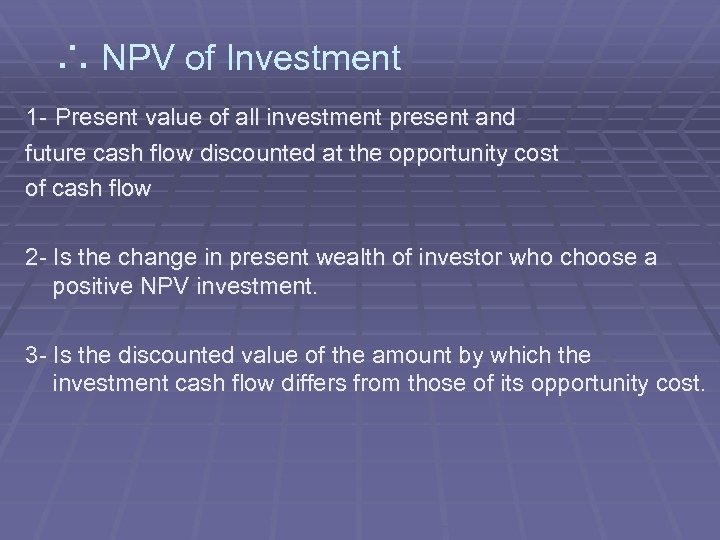 ∴ NPV of Investment 1 - Present value of all investment present and future