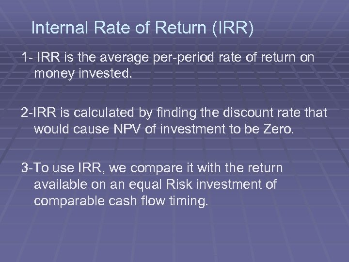 Internal Rate of Return (IRR) 1 - IRR is the average per-period rate of
