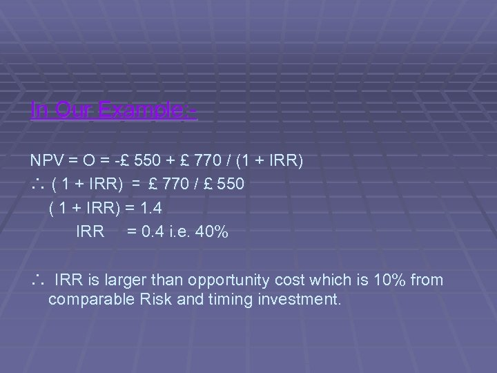 In Our Example: NPV = O = -£ 550 + £ 770 / (1